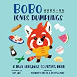 BoBo Loves Dumplings (A Bilingual Dual Language Counting Book for Children, Kids, and Babies Written in Chinese, English, and