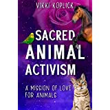 Sacred Animal Activism: A mission of love for animals