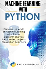 Machine Learning With PYTHON: Discover the world of Machine Learning using Python algorithm analysis, ide and libraries. Projects focused on beginners. Kindle Edition