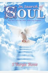 In Search of SOUL: Who am I... Why am I here... What's my purpose...? Kindle Edition