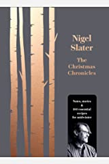The Christmas Chronicles: Notes, stories & 100 essential recipes for midwinter Kindle Edition
