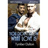 You Don't Know What Love Is [Suncoast Society] (Siren Publishing Sensations)