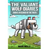 The Valiant Wolf's Diaries (Book 8): In Search of the Truth (An Unofficial Minecraft Diary Book for Kids Ages 9 - 12 (Preteen