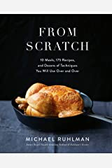 From Scratch: 10 Meals, 175 Recipes, and Dozens of Techniques You Will Use Over and Over Kindle Edition