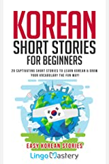 Korean Short Stories for Beginners: 20 Captivating Short Stories to Learn Korean & Grow Your Vocabulary the Fun Way! (Easy Korean Stories) Kindle Edition