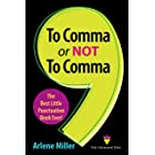 To Comma or Not to Comma: The Best Little Punctuation Book Ever!