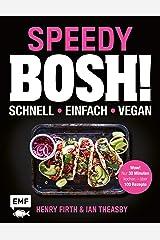 Speedy Bosh! schnell – einfach – vegan: Wow! Nur 30 Minuten kochen – über 100 Rezepte (German Edition) Kindle Edition