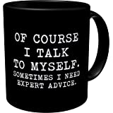 Aviento Black of Course I Talk to Myself, Sometimes I Need Expert Advice 11 Ounces Funny Coffee Mug