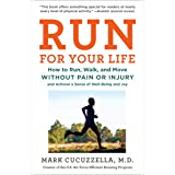 Run For Your Life: How to Run, Walk, and Move Without Pain or Injury and Achieve a Sense of Well-Being and Joy