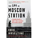 Spy in Moscow Station: A Counterspy's Hunt for a Deadly Cold War Threat