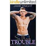 So Much Trouble: Bad Boy Forbidden Love Romance Collection (So Wrong It's Right Book 4)