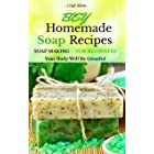 Easy Homemade Soap Recipes - (FREE BONUS BOOK INCLUDED): Soap Making For Beginners Your Body Will Be Grateful (hand soap,how