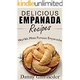 Delicious Empanada Recipes: World Famous Empanadas