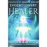 Evolutionary Healer: Radical Wisdom from 18 Ascending Visionaries