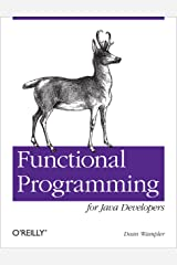 Functional Programming for Java Developers: Tools for Better Concurrency, Abstraction, and Agility Kindle Edition