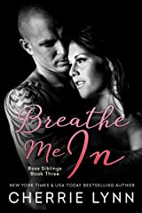 Breathe Me In (Ross Siblings Book 3) Kindle Edition