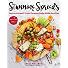 Stunning Spreads: Easy Entertaining with Cheese, Charcuterie, Fondue & Other Shared Fare