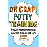Oh Crap! Potty Training: Everything Modern Parents Need to Know to Do It Once and Do It Right: 1