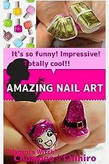 AMAZING NAIL ART: HOW TO MAKE IMPRESSIVE NAILS (English Edition) Kindle版