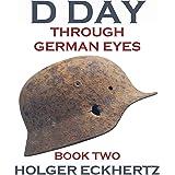 D DAY Through German Eyes - Book Two - More hidden stories from June 6th 1944 (D DAY - Through German Eyes 2)