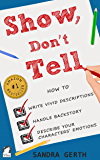 Show, Don't Tell: How to write vivid descriptions, handle ba…