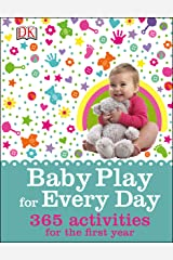 Baby Play for Every Day: 365 Activities for the First Year Kindle Edition