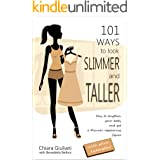 101 ways to look slimmer and taller: How to lengthen your body and get a taller-appearing figure visually cutting off extra p
