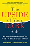 The Upside of Your Dark Side: Why Being Your Whole Self--Not…