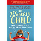 The Yes Brain Child: Help Your Child be More Resilient, Independent and Creative