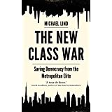 The New Class War: Saving Democracy from the Metropolitan Elite