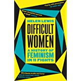 Difficult Women: A History of Feminism in 11 Fights (The Sunday Times Bestseller)