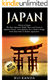 Japan: History of Japan: The Most Important People, Places and Events in Japanese History. From Japanese Art to Modern Manga. From Asian Wars to Modern Superpower. (English Edition)