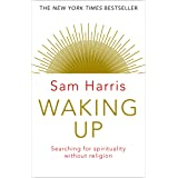 Waking Up: Searching for Spirituality Without Religion: The New York Times Bestseller