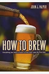 How to Brew: Everything you need to know to brew beer right the first time Kindle Edition