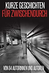 Kurze Geschichten für Zwischendurch: von 84 Autorinnen und Autoren (German Edition) Kindle Edition