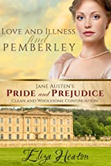 Love and Illness find Pemberley: Book 1 of 4 (Jane Austen's Pride and Prejudice Clean and wholesome Continuation) Kindle Edition