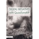 Digital Negatives with QuadToneRIP: Demystifying QTR for Photographers and Printmakers (Contemporary Practices in Alternative