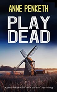 PLAY DEAD a crime thriller full of twists you won't see coming (DI SAM CLAYTON Book 3)