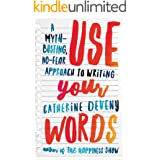 Use Your Words: A Myth-Busting, No-Fear Approach to Writing