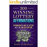 300 Winning Lottery Affirmations: Affirmations to Win the Lottery with the Law of Attraction (Manifest Your Millions! Book 3)