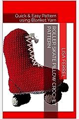 Roller Skate Pillow Crochet Pattern: Quick & Easy Pattern using Blanket Yarn Kindle Edition