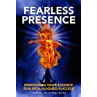 Fearless Presence: Embodying Your Essence For Soul-Aligned Success