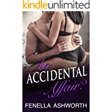 An Accidental Affair?: A hot, steamy tale of lust; perfect for anyone who's ever encountered the right man, at the wrong time