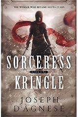 Sorceress Kringle: The Woman Who Became Santa Claus (The Kris Kringle Saga Book 1) Kindle Edition