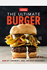 The Ultimate Burger: Plus DIY Condiments, Sides, and Boozy Milkshakes Kindle Edition