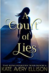 A Court of Lies (The Kingmakers' War Book 6) Kindle Edition