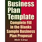 Business Plan Template: Complete Fill in the Blanks Sample Business Plan Proposal (With MS Word Version, Excel Spreadsheets,