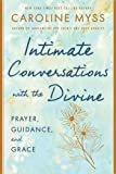Intimate Conversations with the Divine: Prayer, Guidance, an…