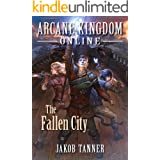 Arcane Kingdom Online: The Fallen City (A LitRPG Adventure, Book 3)