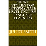 SHORT STORIES FOR INTERMEDIATE LEVEL ENGLISH LANGUAGE LEARNERS
